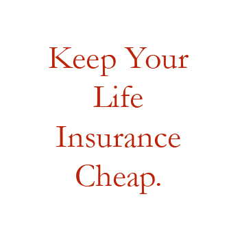 Keep your life insurance cheap