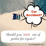 In a Car Accident?  Should You Pay Out of Pocket for Repairs?