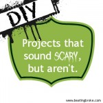 DIY Projects that Sound Scary, But Aren't