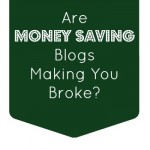 Are Money Saving Blogs Making You Broke? Three Tips to Avoid It
