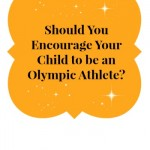 Would You Encourage Your Child to Try to Be an Olympic Athlete?