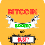 Bitcoin: Boom or Bust?