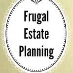 Frugal Estate Planning