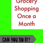 Grocery Shopping Once a Month – Can You Do It?