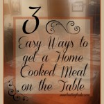 3 Easy Ways to Get a Home Cooked Meal on the Table: Save Time and Money
