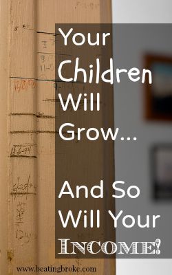 Children will grow, so will your income