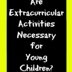 Are Extracurricular Activities Necessary for Young Children?