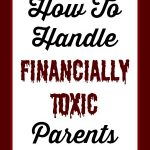 How to Handle Financially Toxic Parents