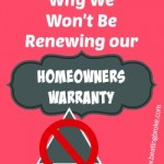 Why We Don't Plan to Renew Our Homeowners Warranty