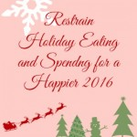 Restrain Holiday Eating and Spending for a Happier New Year