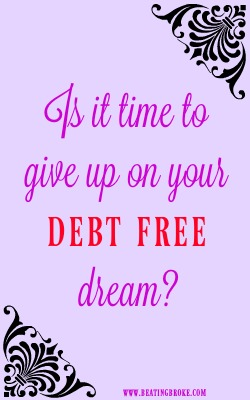 Give up on your debt free dream