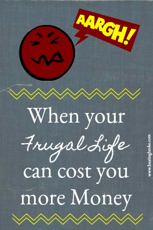 Your frugal life can cost you money
